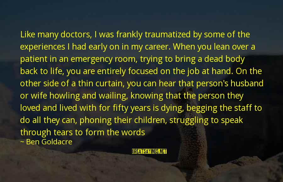 My Life Over Sayings By Ben Goldacre: Like many doctors, I was frankly traumatized by some of the experiences I had early