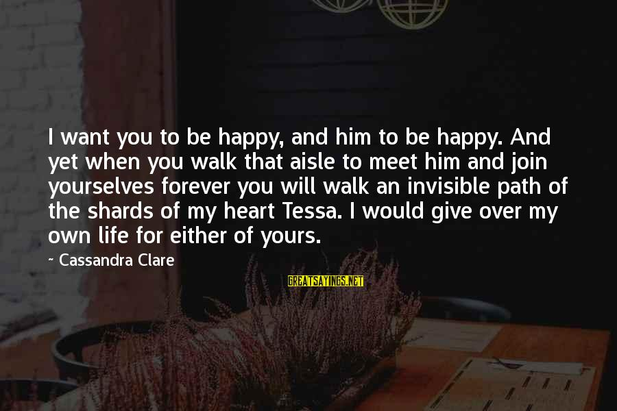My Life Over Sayings By Cassandra Clare: I want you to be happy, and him to be happy. And yet when you