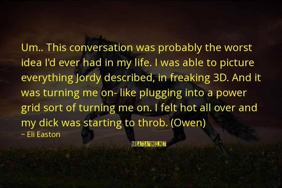 My Life Over Sayings By Eli Easton: Um.. This conversation was probably the worst idea I'd ever had in my life. I