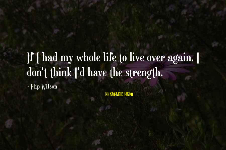 My Life Over Sayings By Flip Wilson: If I had my whole life to live over again, I don't think I'd have