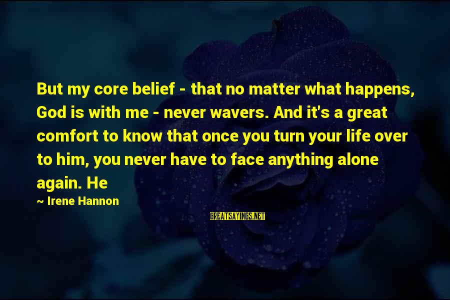 My Life Over Sayings By Irene Hannon: But my core belief - that no matter what happens, God is with me -