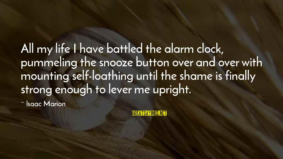 My Life Over Sayings By Isaac Marion: All my life I have battled the alarm clock, pummeling the snooze button over and