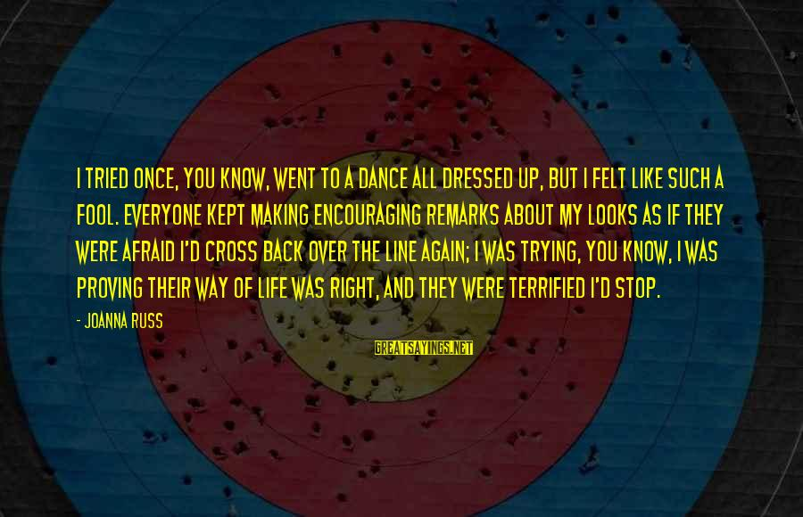 My Life Over Sayings By Joanna Russ: I tried once, you know, went to a dance all dressed up, but I felt