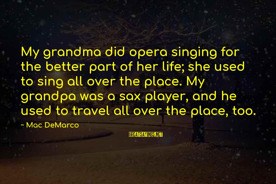 My Life Over Sayings By Mac DeMarco: My grandma did opera singing for the better part of her life; she used to