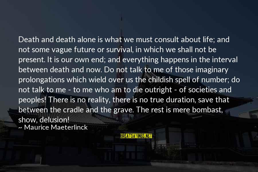 My Life Over Sayings By Maurice Maeterlinck: Death and death alone is what we must consult about life; and not some vague