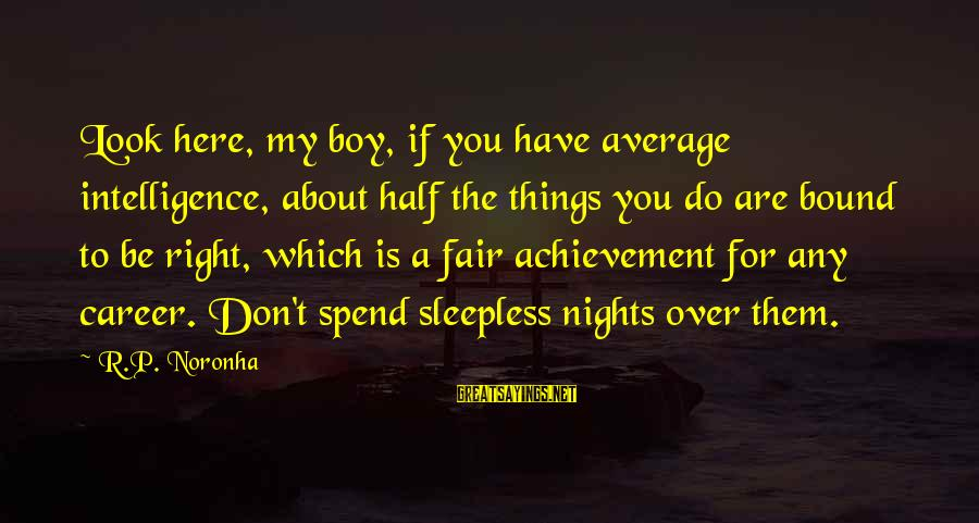 My Life Over Sayings By R.P. Noronha: Look here, my boy, if you have average intelligence, about half the things you do