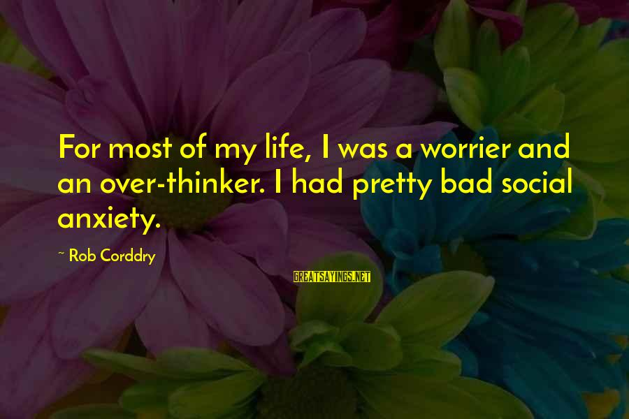 My Life Over Sayings By Rob Corddry: For most of my life, I was a worrier and an over-thinker. I had pretty
