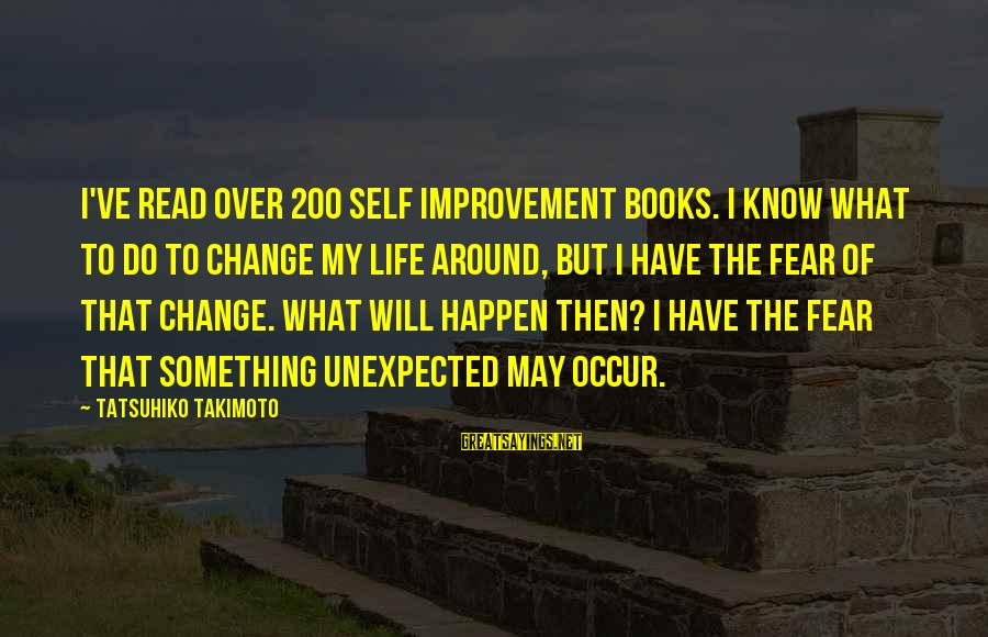 My Life Over Sayings By Tatsuhiko Takimoto: I've read over 200 self improvement books. I know what to do to change my