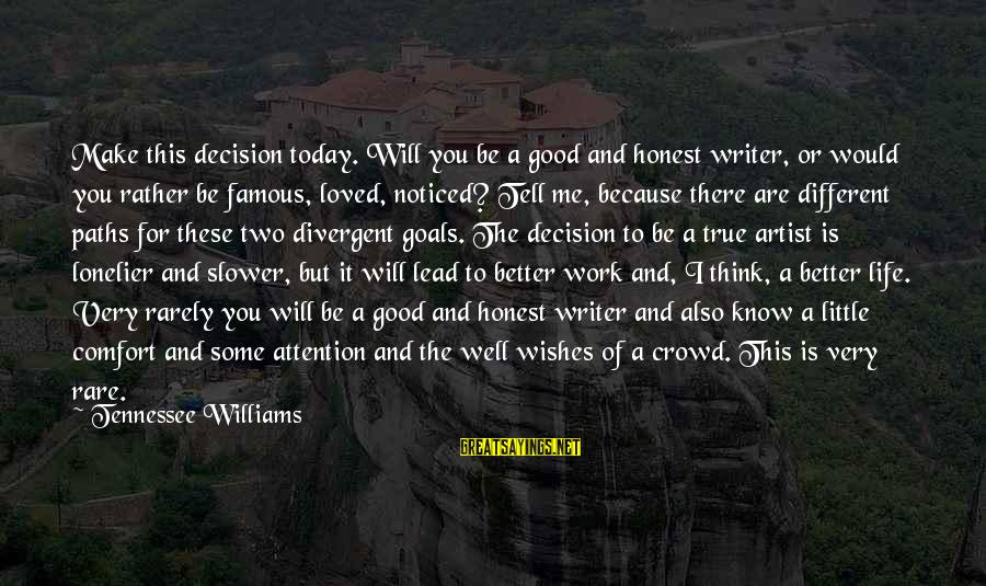 My Life Will Be Better Without You Sayings By Tennessee Williams: Make this decision today. Will you be a good and honest writer, or would you