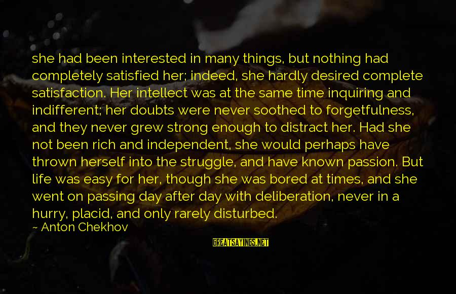 My Life Would Be Nothing Without You Sayings By Anton Chekhov: she had been interested in many things, but nothing had completely satisfied her; indeed, she