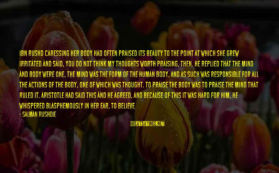 My Life Would Be Nothing Without You Sayings By Salman Rushdie: Ibn Rushd caressing her body had often praised its beauty to the point at which
