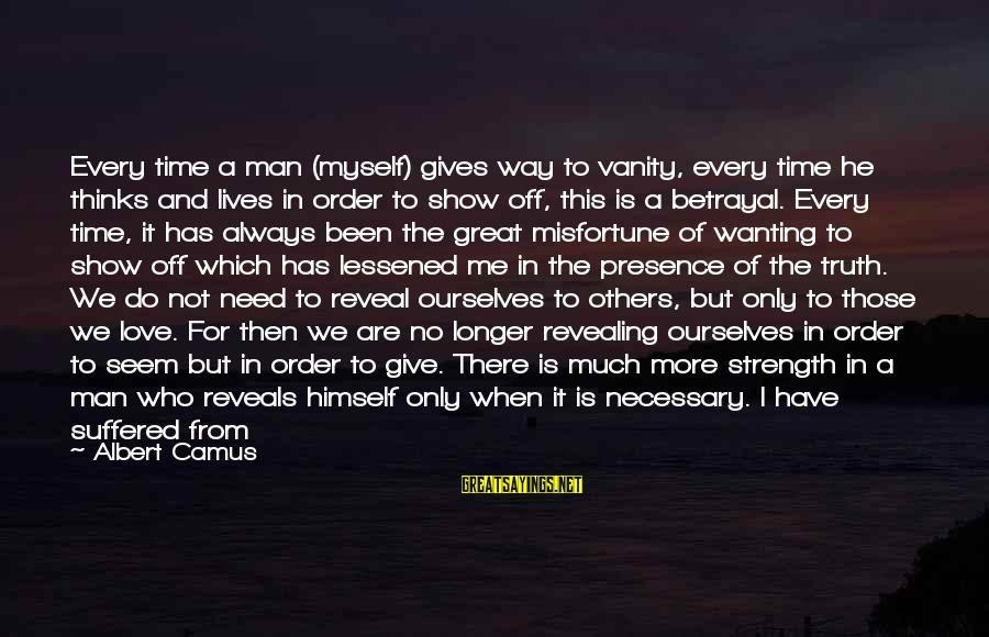 My Only One Love Sayings By Albert Camus: Every time a man (myself) gives way to vanity, every time he thinks and lives
