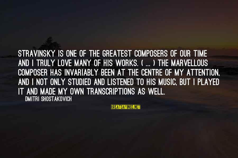 My Only One Love Sayings By Dmitri Shostakovich: Stravinsky is one of the greatest composers of our time and I truly love many