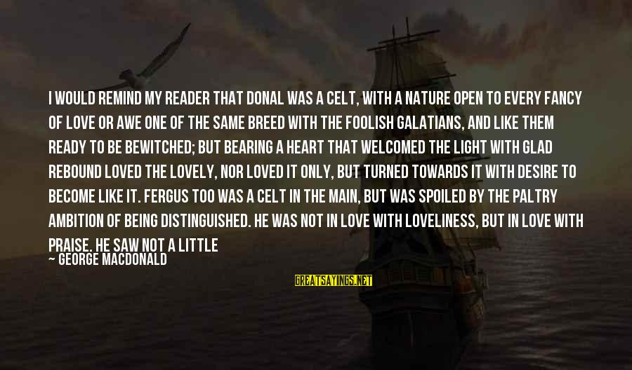 My Only One Love Sayings By George MacDonald: I would remind my reader that Donal was a Celt, with a nature open to