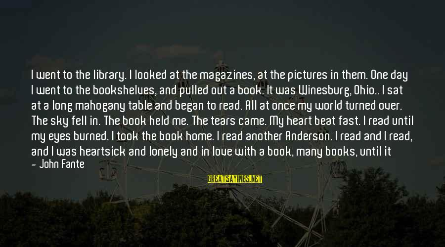 My Only One Love Sayings By John Fante: I went to the library. I looked at the magazines, at the pictures in them.