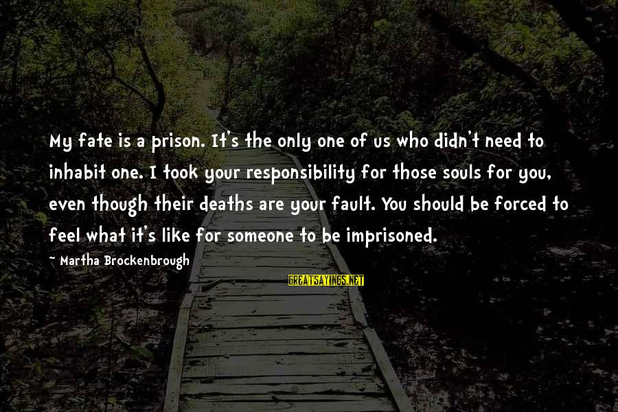 My Only One Love Sayings By Martha Brockenbrough: My fate is a prison. It's the only one of us who didn't need to