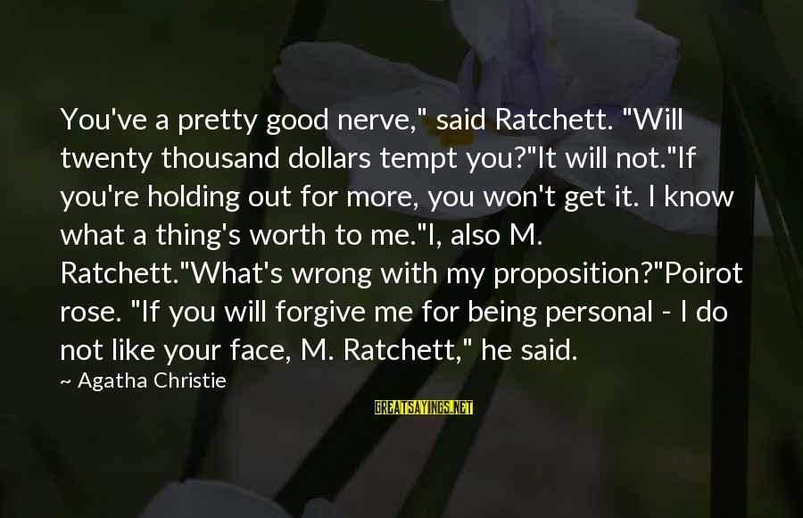 """My Pretty Face Sayings By Agatha Christie: You've a pretty good nerve,"""" said Ratchett. """"Will twenty thousand dollars tempt you?""""It will not.""""If"""