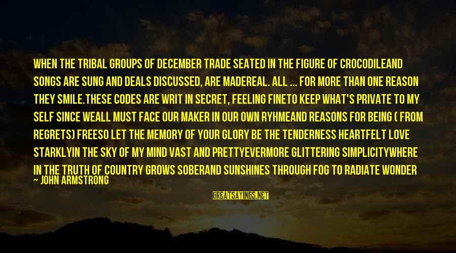 My Pretty Face Sayings By John Armstrong: When the tribal groups of december trade Seated in the figure of crocodileAnd songs are