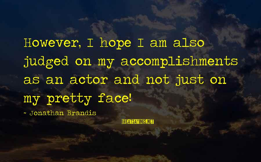 My Pretty Face Sayings By Jonathan Brandis: However, I hope I am also judged on my accomplishments as an actor and not