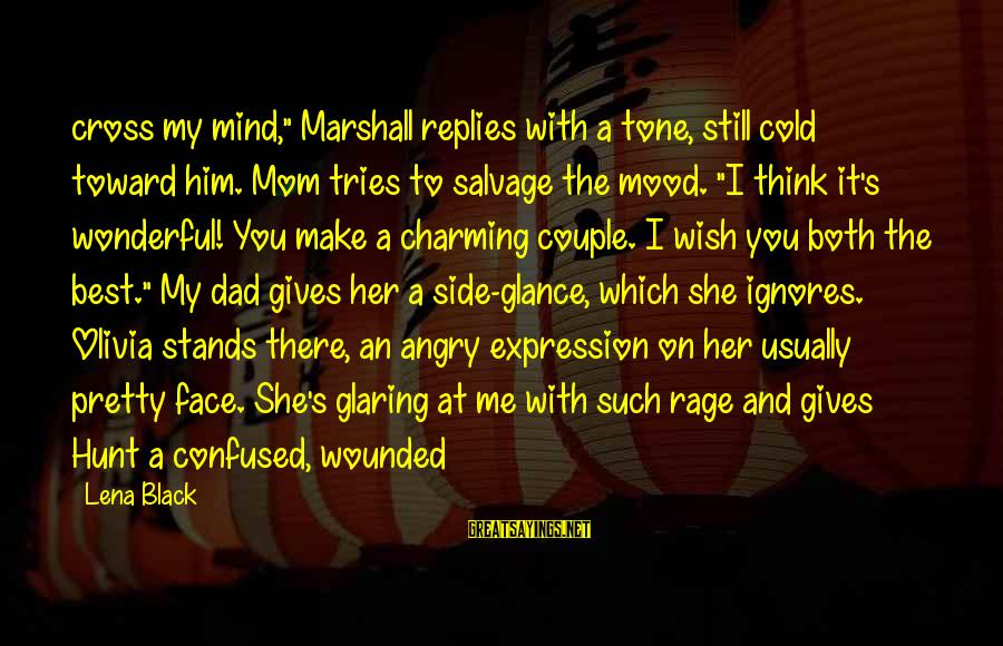 """My Pretty Face Sayings By Lena Black: cross my mind,"""" Marshall replies with a tone, still cold toward him. Mom tries to"""