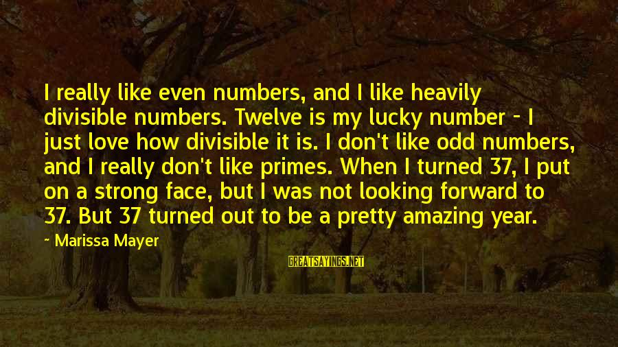 My Pretty Face Sayings By Marissa Mayer: I really like even numbers, and I like heavily divisible numbers. Twelve is my lucky