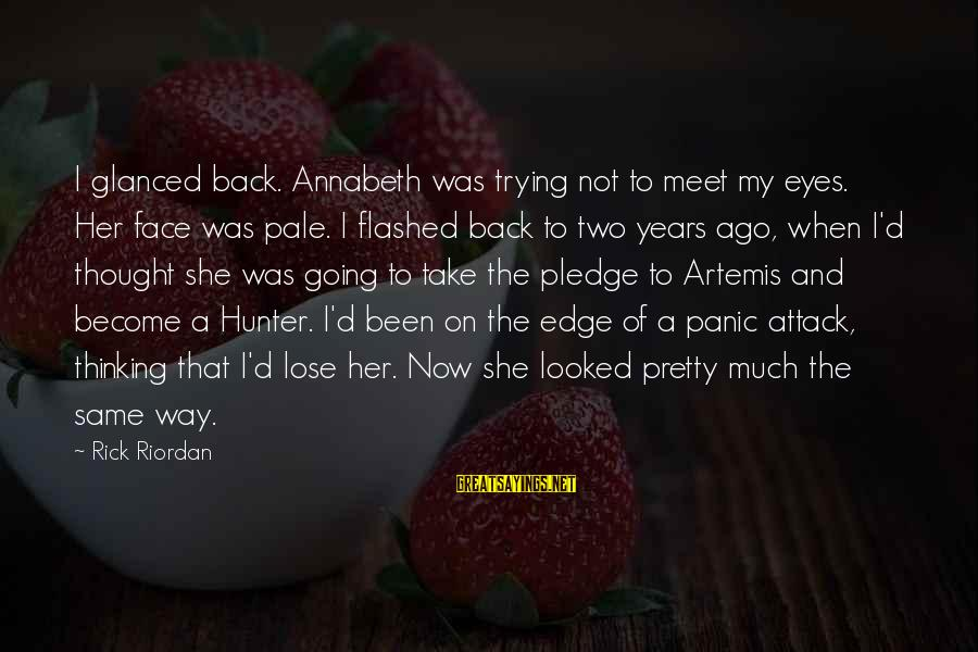My Pretty Face Sayings By Rick Riordan: I glanced back. Annabeth was trying not to meet my eyes. Her face was pale.