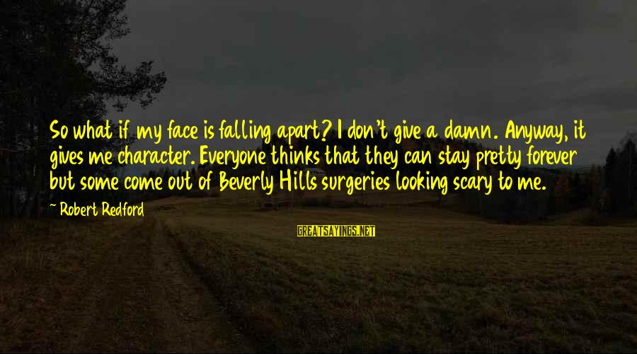 My Pretty Face Sayings By Robert Redford: So what if my face is falling apart? I don't give a damn. Anyway, it