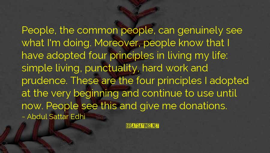 My Principles Sayings By Abdul Sattar Edhi: People, the common people, can genuinely see what I'm doing. Moreover, people know that I