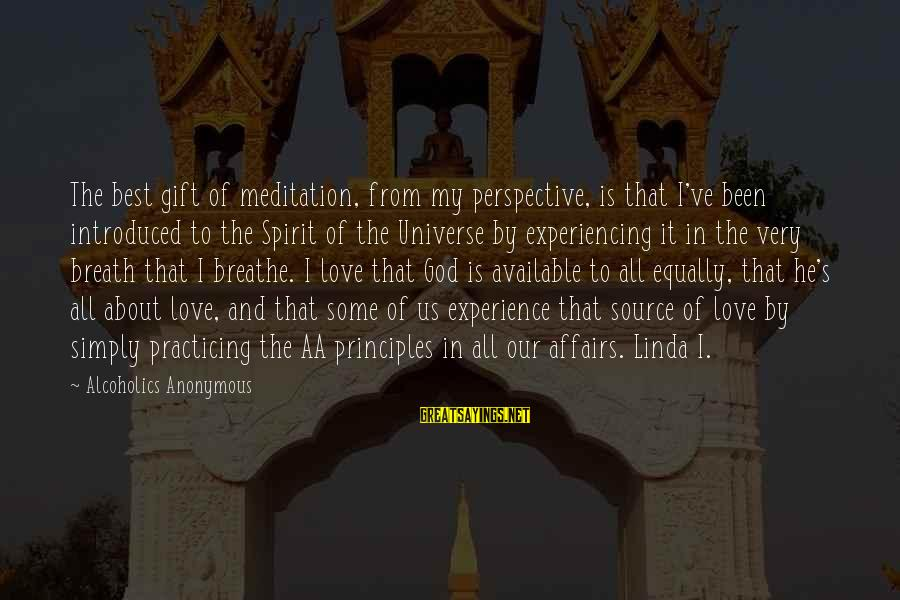 My Principles Sayings By Alcoholics Anonymous: The best gift of meditation, from my perspective, is that I've been introduced to the