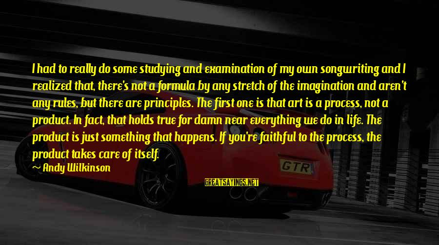 My Principles Sayings By Andy Wilkinson: I had to really do some studying and examination of my own songwriting and I