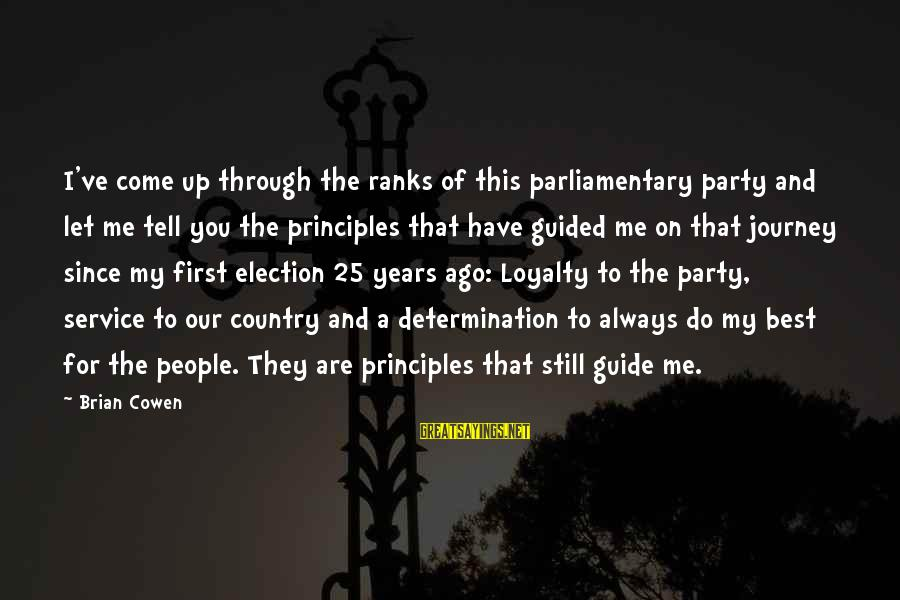 My Principles Sayings By Brian Cowen: I've come up through the ranks of this parliamentary party and let me tell you