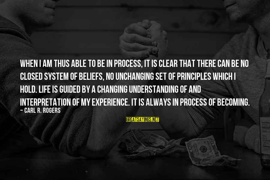My Principles Sayings By Carl R. Rogers: When I am thus able to be in process, it is clear that there can