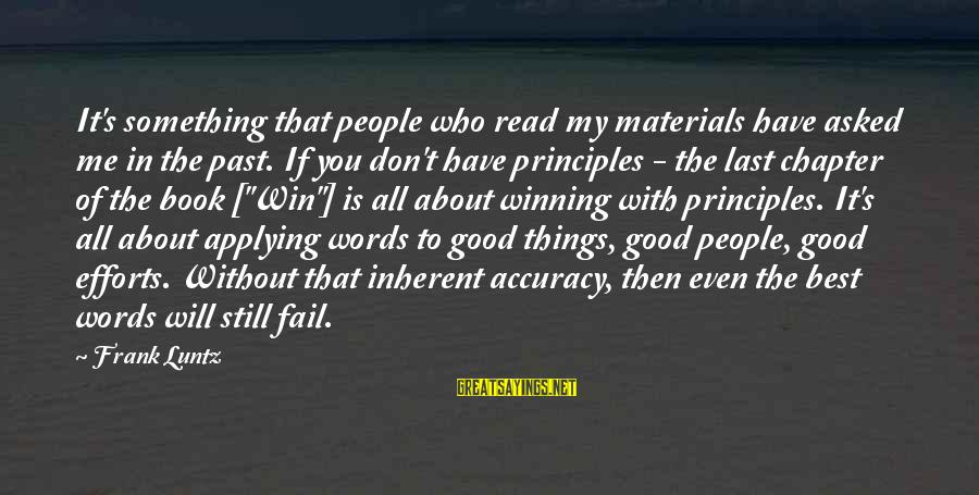 My Principles Sayings By Frank Luntz: It's something that people who read my materials have asked me in the past. If