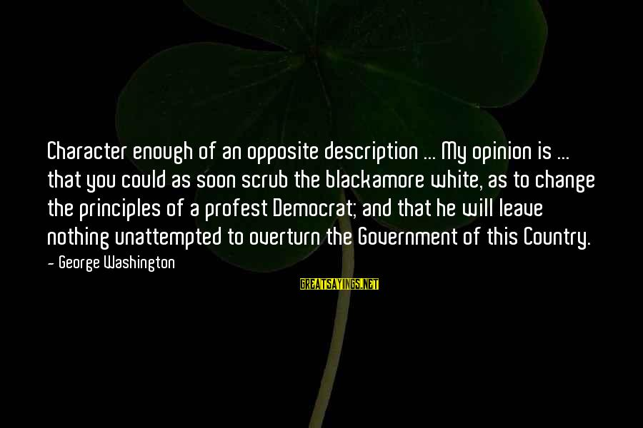 My Principles Sayings By George Washington: Character enough of an opposite description ... My opinion is ... that you could as