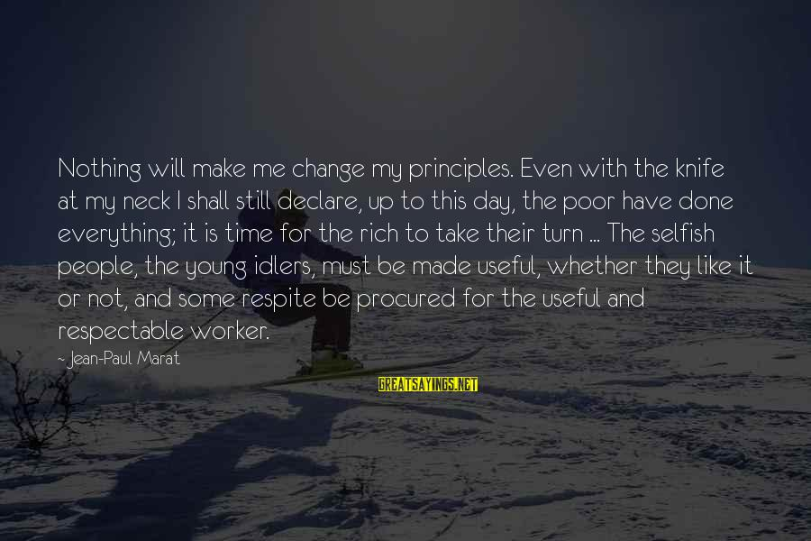 My Principles Sayings By Jean-Paul Marat: Nothing will make me change my principles. Even with the knife at my neck I