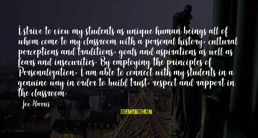 My Principles Sayings By Joe Harris: I strive to view my students as unique human beings all of whom come to