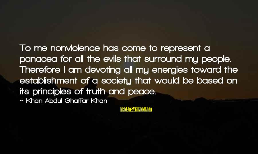 My Principles Sayings By Khan Abdul Ghaffar Khan: To me nonviolence has come to represent a panacea for all the evils that surround