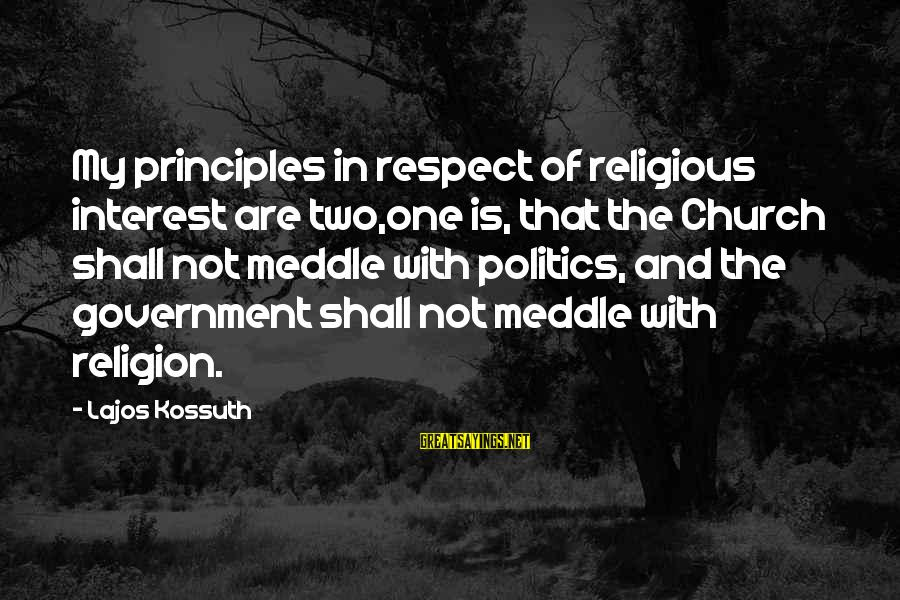 My Principles Sayings By Lajos Kossuth: My principles in respect of religious interest are two,one is, that the Church shall not