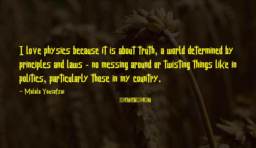 My Principles Sayings By Malala Yousafzai: I love physics because it is about truth, a world determined by principles and laws