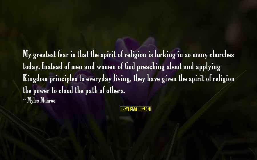 My Principles Sayings By Myles Munroe: My greatest fear is that the spirit of religion is lurking in so many churches