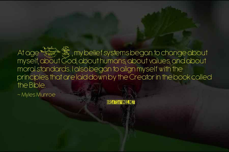 My Principles Sayings By Myles Munroe: At age 14, my belief systems began to change about myself, about God, about humans,