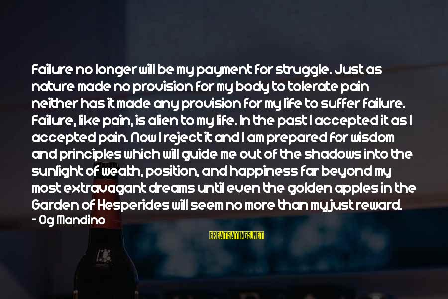 My Principles Sayings By Og Mandino: Failure no longer will be my payment for struggle. Just as nature made no provision