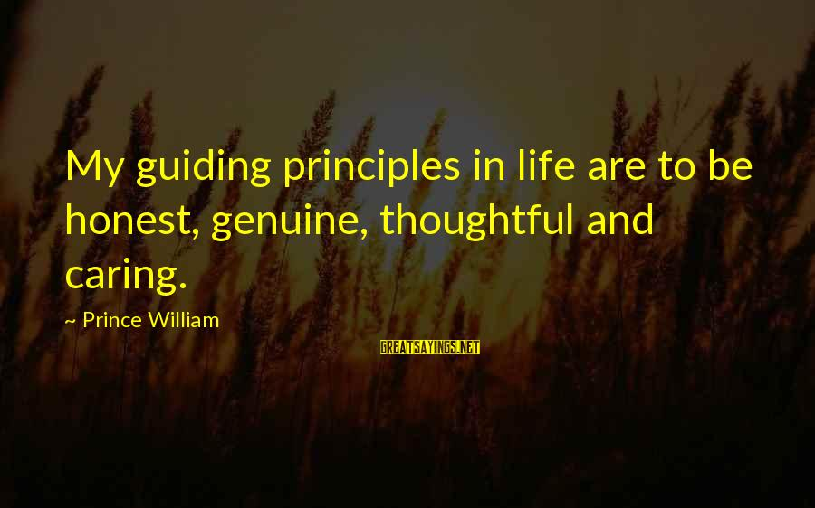My Principles Sayings By Prince William: My guiding principles in life are to be honest, genuine, thoughtful and caring.