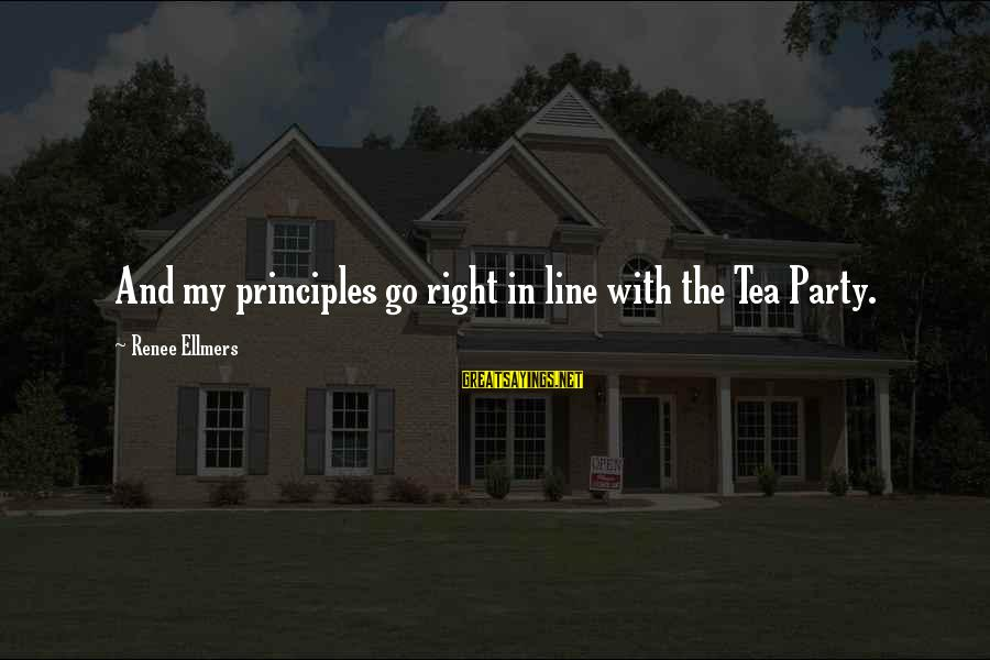 My Principles Sayings By Renee Ellmers: And my principles go right in line with the Tea Party.