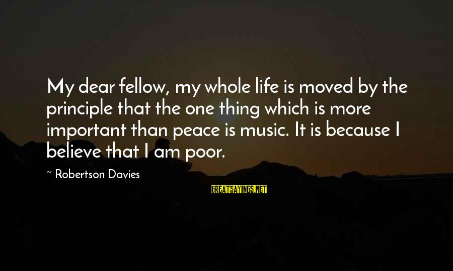 My Principles Sayings By Robertson Davies: My dear fellow, my whole life is moved by the principle that the one thing