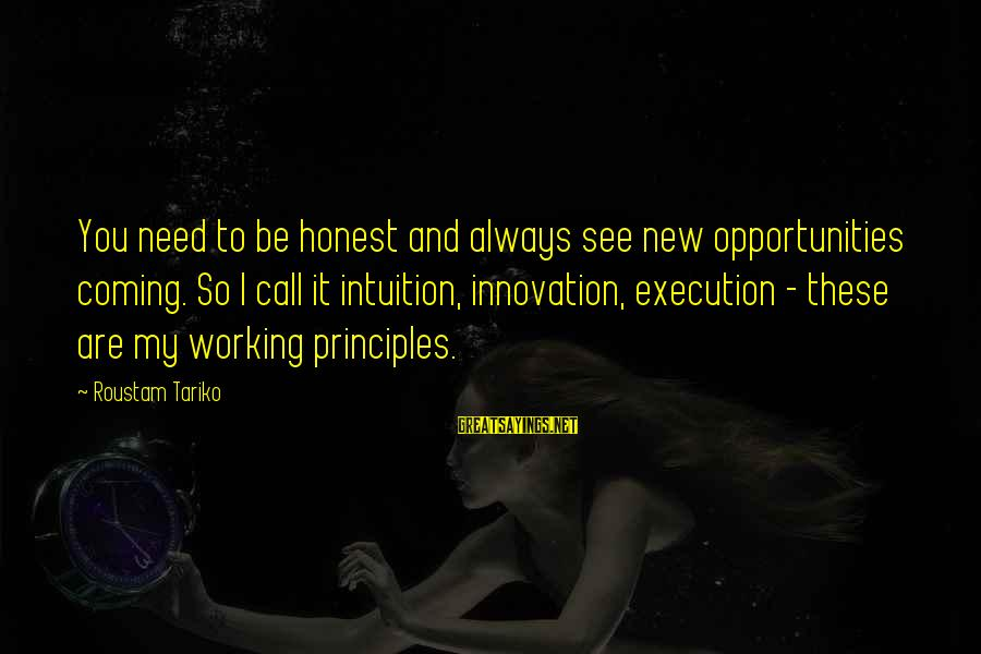 My Principles Sayings By Roustam Tariko: You need to be honest and always see new opportunities coming. So I call it