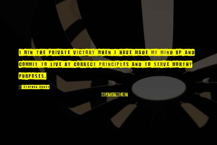 My Principles Sayings By Stephen Covey: I win the private victory when I have made my mind up and commit to