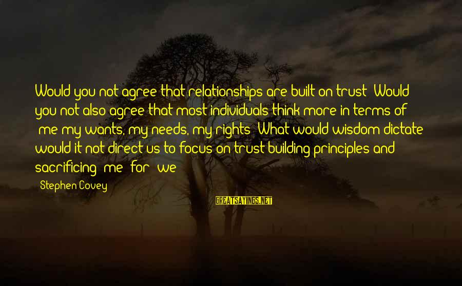 My Principles Sayings By Stephen Covey: Would you not agree that relationships are built on trust? Would you not also agree
