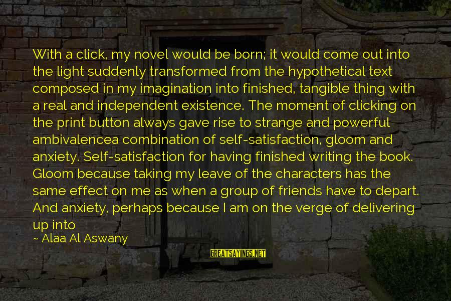 My Real Friends Sayings By Alaa Al Aswany: With a click, my novel would be born; it would come out into the light