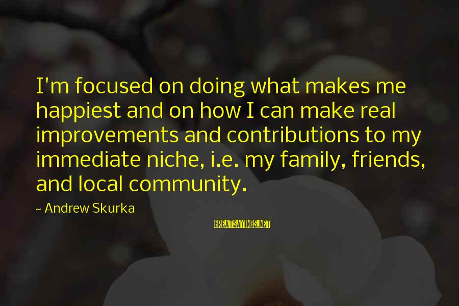 My Real Friends Sayings By Andrew Skurka: I'm focused on doing what makes me happiest and on how I can make real